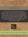 The King's coronation truly described in the exact narrative of the coronation of King Charl...