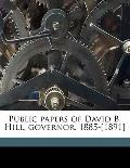 Public Papers of David B Hill, Governor 1885-[1891]