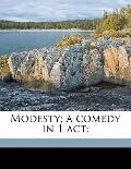 Modesty; a Comedy in 1 Act;