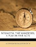 Melmoth, the Wanderer; a Play in Five Acts