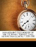 Management Technology of the U S Forest Service : Oral history Transcripts / 1978-1980