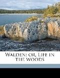 Walden : Or, Life in the Woods