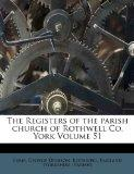 The Registers of the parish church of Rothwell Co. York Volume 51