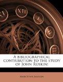 A bibliographical contribution to the study of John Ruskin;