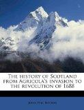 The history of Scotland from Agricola's invasion to the revolution of 1688