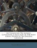 An Elementary Dictionary: Containing A Selection Of The Most Useful Words In The English Lan...