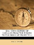 Bill Nye's History of England from the Druids to the Reign of Henry Viii;