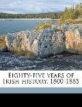 Eighty-Five Years of Irish History, 1800-1885