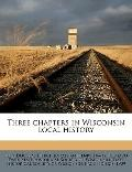 Three Chapters in Wisconsin Local History