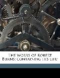 Works of Robert Burns; Containing His Life;