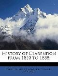 History of Clarendon from 1810 To 1888;