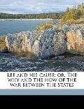 Lee and His Cause : Or, the why and the how of the war between the States