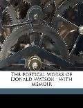 Poetical Works of Donald Watson : With Memoir