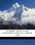 Short Treatise on Canadian Constitutional Law