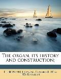 Organ, Its History and Construction;