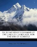 Elementary Grammar of the English Language, for the Use of Schools