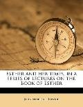 Esther and Her Times, in a Series of Lectures on the Book of Esther