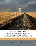 First Steps in Americanization; a Handbook for Teachers