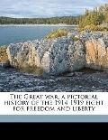 Great War, a Pictorial History of the 1914-1919 Fight for Freedom and Liberty