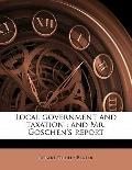 Local Government and Taxation : And Mr. Goschen's Report