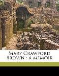 Mary Crawford Brown : A Memoir