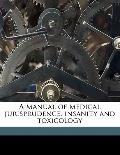 Manual of Medical Jurisprudence, Insanity and Toxicology