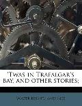 'Twas in Trafalgar's Bay, and Other Stories;
