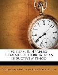 William R Harper's Elements of Hebrew by an Inductive Method