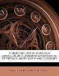 Selected List of Plays for Amateurs and Students of Dramatic Expression in Schools and Colleges