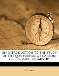 Introduction to the Study of the Compounds of Carbon; or, Organic Chemistry