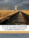 Institutes; a Textbook of the History and System of Roman Private Law