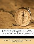 Letters of Mrs Adams, the Wife of John Adams