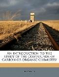 Introduction to the Study of the Compounds of Carbon or Organic Chemistry
