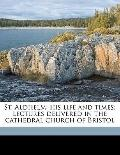 St Aldhelm : His life and times; lectures delivered in the cathedral church of Bristol