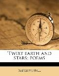 'Twixt Earth and Stars; Poems