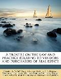 Treatise on the Law and Practice Relating to Vendors and Purchasers of Real Estate
