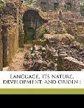Language, Its Nature, Development, and Origin