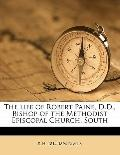 Life of Robert Paine, D D , Bishop of the Methodist Episcopal Church, South