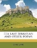 His Last Sebastian and Other Poems