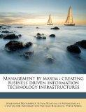 Management by maxim: creating business driven information technology infrastructures