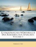 Etymologisches Wrterbuch Der Romanischen Sprachen, Volume 1 (German Edition)