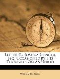 Letter To Joshua Spencer, Esq. Occasioned By His Thoughts On An Union