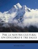 Per la nostra cultura; un discorso e tre saggi (Italian Edition)