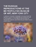 The Russian reproductions at the Metropolitan Museum of Art, New York city; A review of the ...