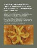Statutory Revision of the Laws of New York Affecting Miscellaneous Corporations, Enacted in ...