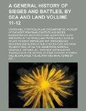 A general history of sieges and battles, by sea and land; Containing, a particular and circu...