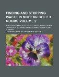 Finding and stopping waste in modern boiler rooms; a reference manual to aid the owner, mana...