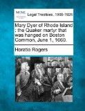 Mary Dyer of Rhode Island: the Quaker martyr that was hanged on Boston Common, June 1, 1660.