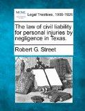 The law of civil liability for personal injuries by negligence in Texas.