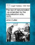 The law of naturalization: as amended by the naturalization acts, 1870.